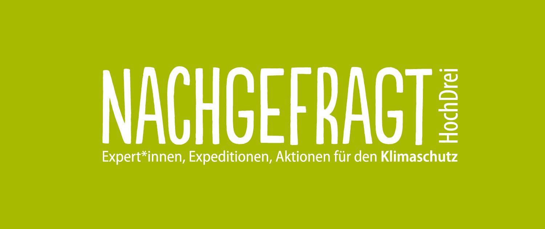 Nachgefragt Hoch Drei - Expert*innen, Expeditionen, Aktionen für den Klimaschutz -Logo